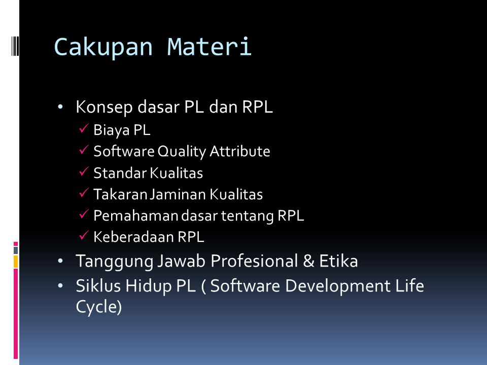 Cakupan Materi Konsep dasar PL dan RPL Biaya PL Software Quality Attribute Standar Kualitas Takaran Jaminan Kualitas Pemahaman dasar tentang RPL Keber