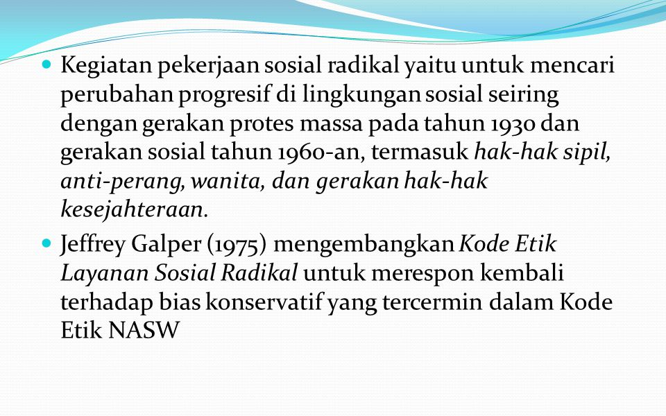 Kode Etik Radikal Adanya perdebatan mengenai pekerjaan sosial oleh aliran aktifis sosial dan komitmen keadilan sosial, membuat pekerjaan sosial menjad