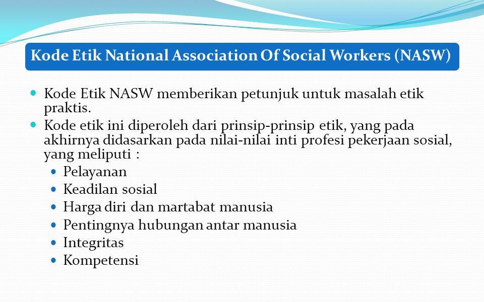 Kode Etik National Association Of Social Workers (NASW) Kode Etik NASW memberikan petunjuk untuk masalah etik praktis.