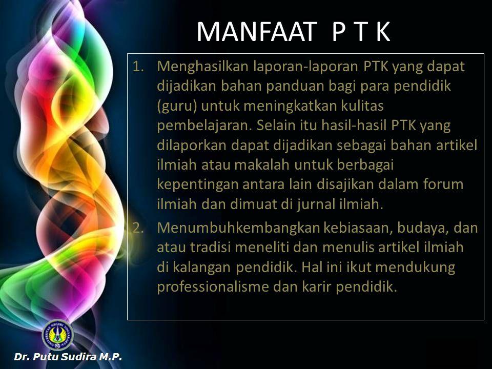 MANFAAT P T K 1.Menghasilkan laporan-laporan PTK yang dapat dijadikan bahan panduan bagi para pendidik (guru) untuk meningkatkan kulitas pembelajaran.