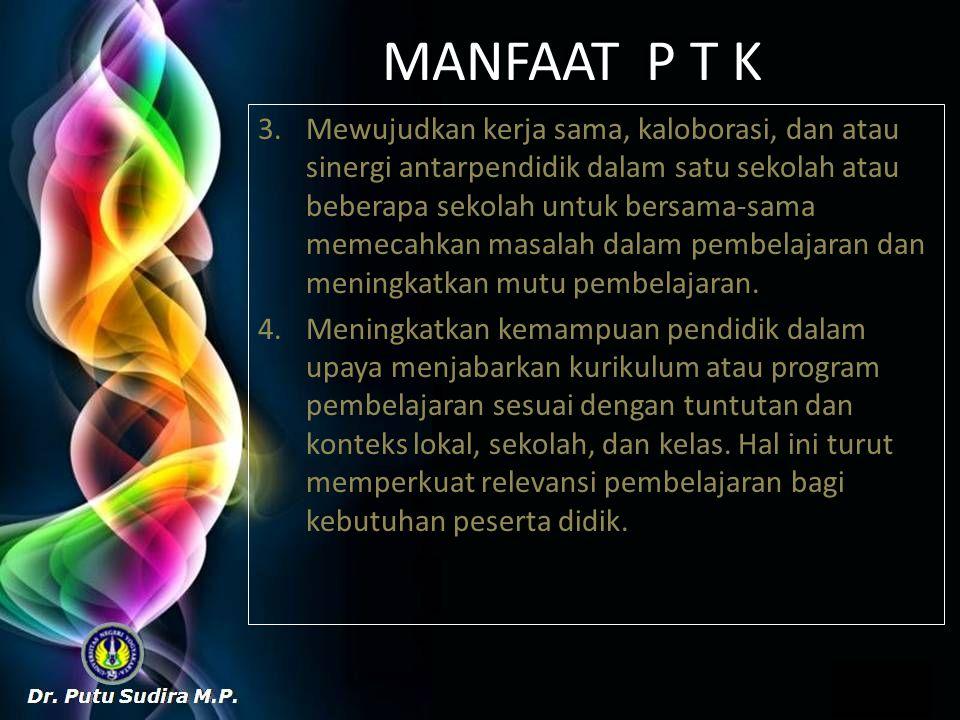 MANFAAT P T K 3.Mewujudkan kerja sama, kaloborasi, dan atau sinergi antarpendidik dalam satu sekolah atau beberapa sekolah untuk bersama-sama memecahk