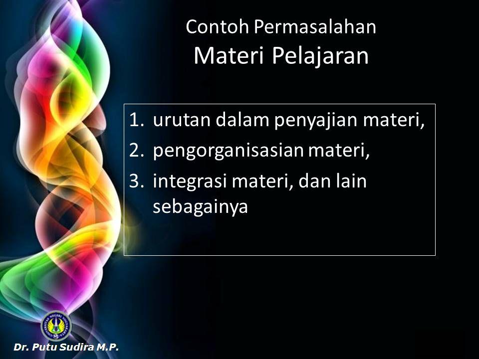 Contoh Permasalahan Materi Pelajaran 1.urutan dalam penyajian materi, 2.pengorganisasian materi, 3.integrasi materi, dan lain sebagainya