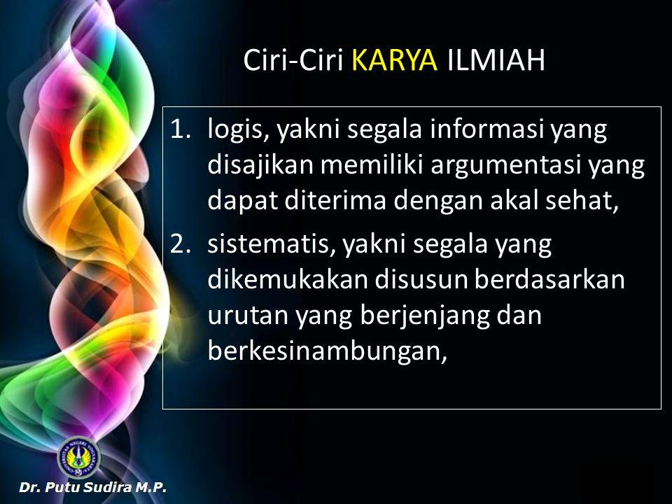 Ciri-Ciri KARYA ILMIAH 1.logis, yakni segala informasi yang disajikan memiliki argumentasi yang dapat diterima dengan akal sehat, 2.sistematis, yakni