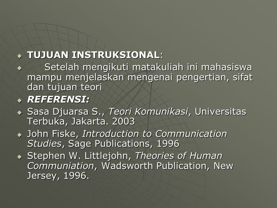  TUJUAN INSTRUKSIONAL:  Setelah mengikuti matakuliah ini mahasiswa mampu menjelaskan mengenai pengertian, sifat dan tujuan teori  REFERENSI:  Sasa