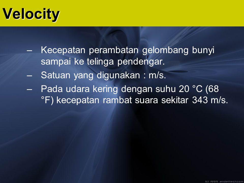 –Kecepatan perambatan gelombang bunyi sampai ke telinga pendengar. –Satuan yang digunakan : m/s. –Pada udara kering dengan suhu 20 °C (68 °F) kecepata