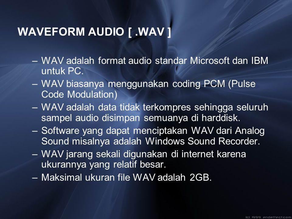 WAVEFORM AUDIO [.WAV ] –WAV adalah format audio standar Microsoft dan IBM untuk PC. –WAV biasanya menggunakan coding PCM (Pulse Code Modulation) –WAV