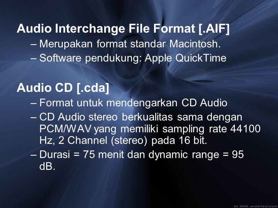Audio Interchange File Format [.AIF] –Merupakan format standar Macintosh. –Software pendukung: Apple QuickTime Audio CD [.cda] –Format untuk mendengar