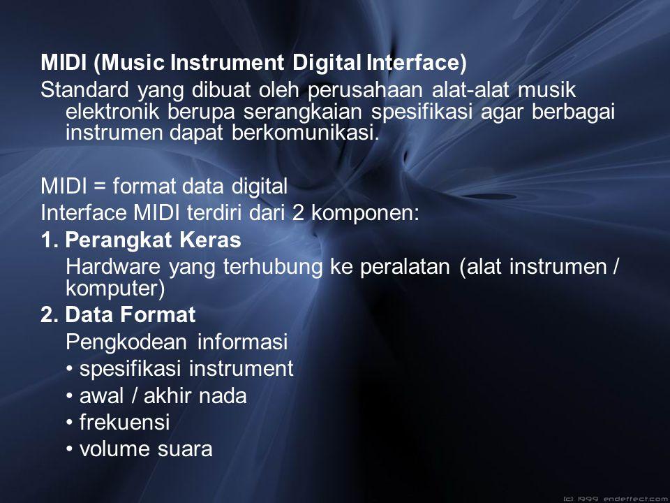 MIDI (Music Instrument Digital Interface) Standard yang dibuat oleh perusahaan alat-alat musik elektronik berupa serangkaian spesifikasi agar berbagai
