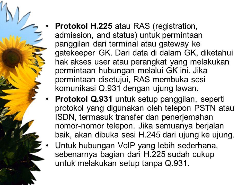 Protokol H.225 atau RAS (registration, admission, and status) untuk permintaan panggilan dari terminal atau gateway ke gatekeeper GK. Dari data di dal