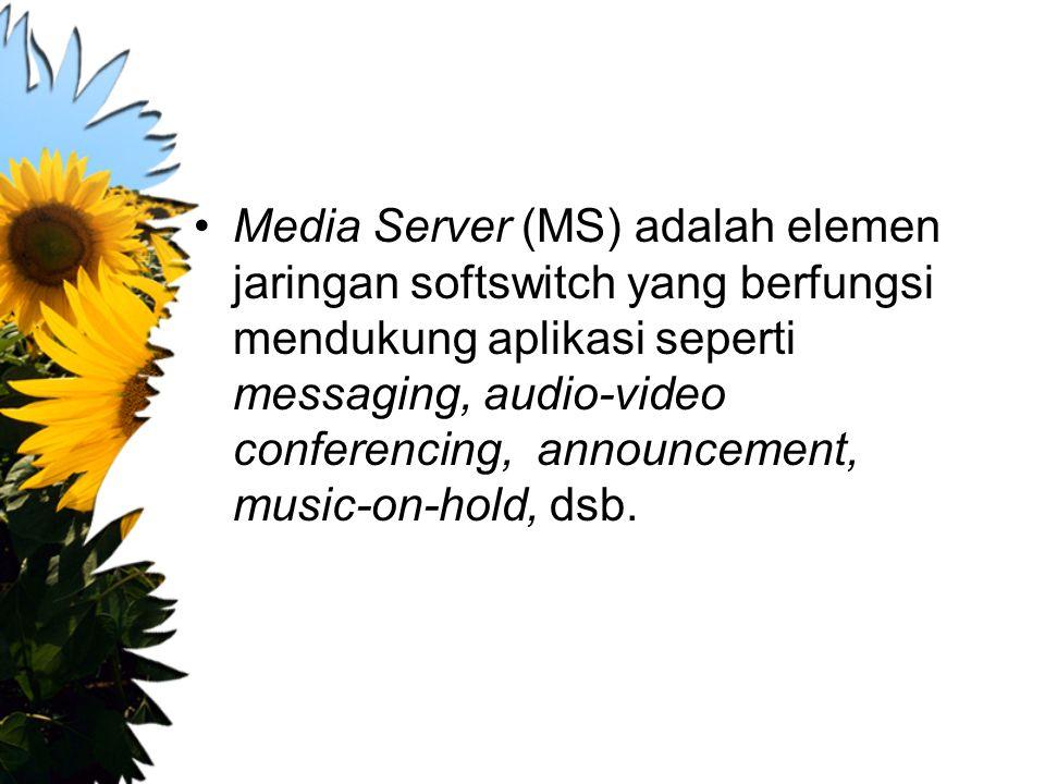 Media Server (MS) adalah elemen jaringan softswitch yang berfungsi mendukung aplikasi seperti messaging, audio-video conferencing, announcement, music
