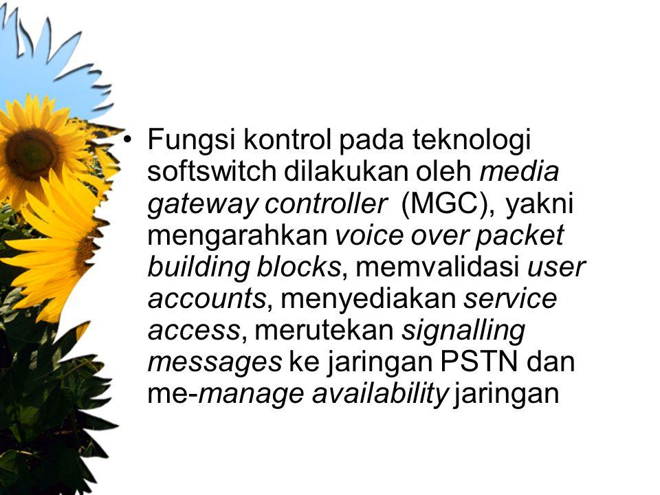 Fungsi kontrol pada teknologi softswitch dilakukan oleh media gateway controller (MGC), yakni mengarahkan voice over packet building blocks, memvalida
