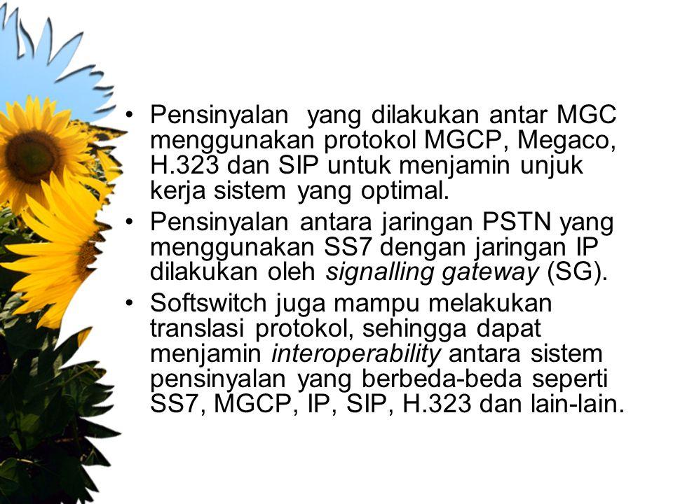 Pensinyalan yang dilakukan antar MGC menggunakan protokol MGCP, Megaco, H.323 dan SIP untuk menjamin unjuk kerja sistem yang optimal. Pensinyalan anta