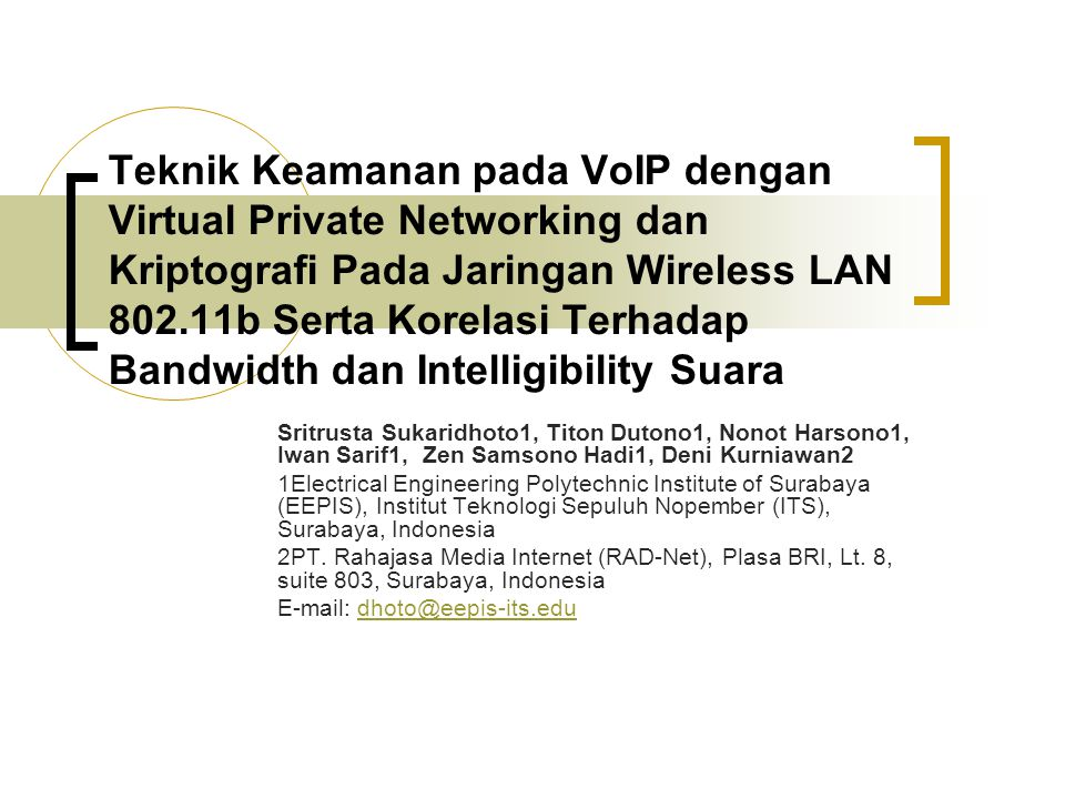 Teknik Keamanan pada VoIP dengan Virtual Private Networking dan Kriptografi Pada Jaringan Wireless LAN 802.11b Serta Korelasi Terhadap Bandwidth dan I