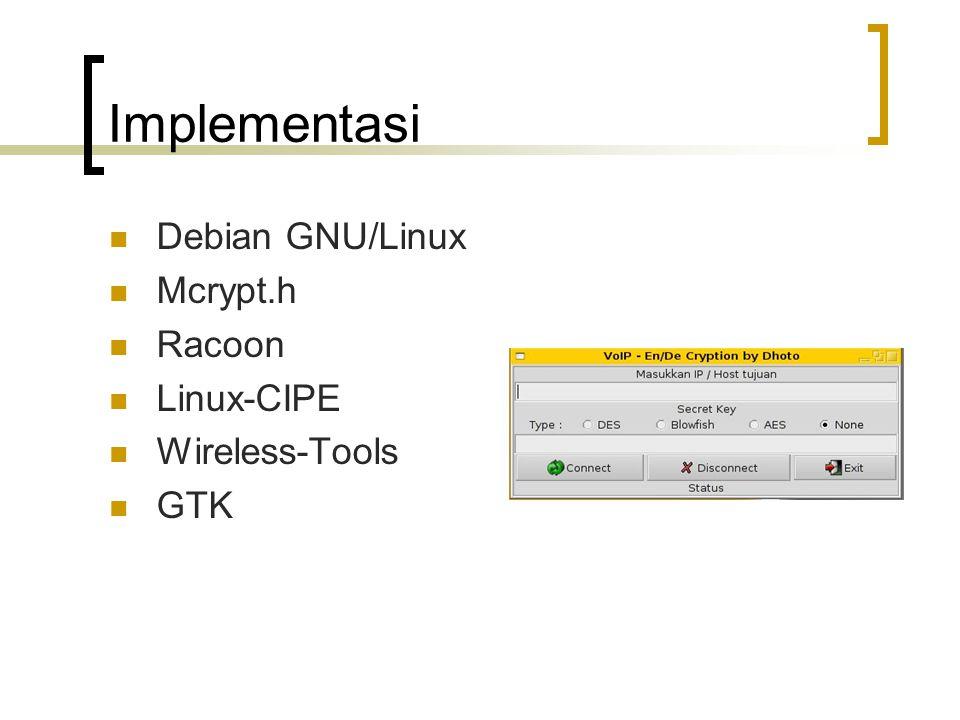 Implementasi Debian GNU/Linux Mcrypt.h Racoon Linux-CIPE Wireless-Tools GTK