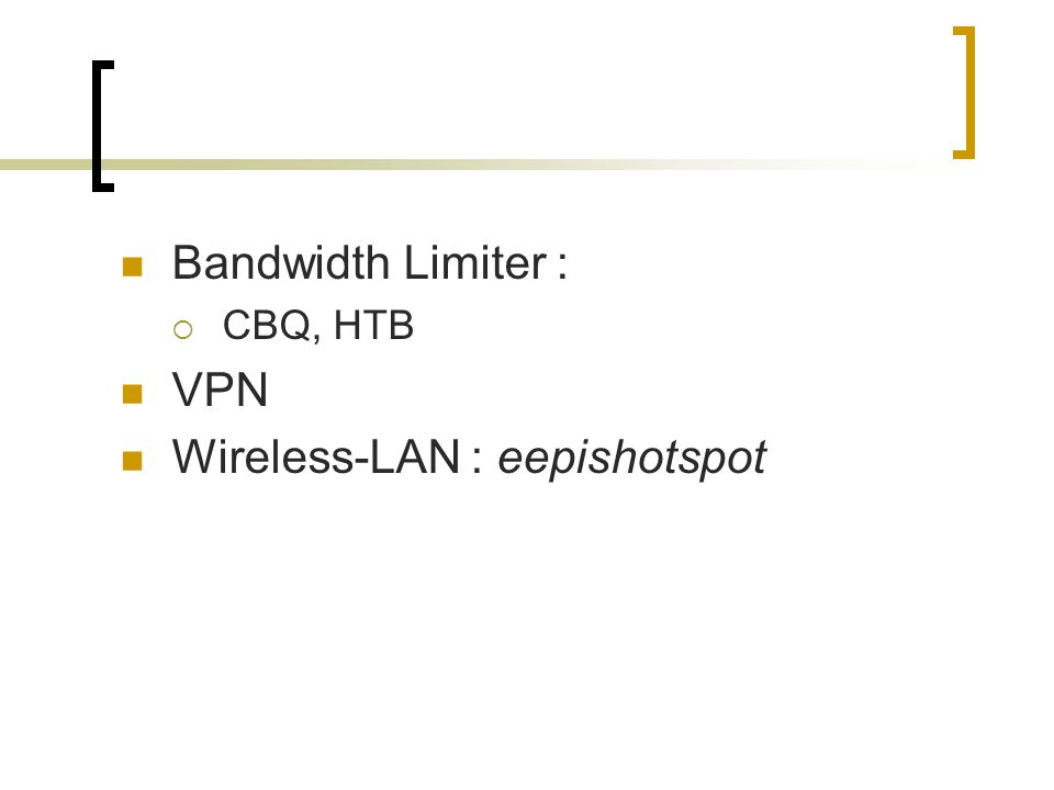 Bandwidth Limiter :  CBQ, HTB VPN Wireless-LAN : eepishotspot