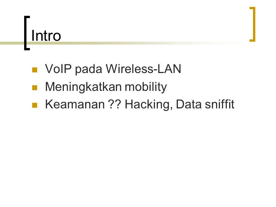 Intro VoIP pada Wireless-LAN Meningkatkan mobility Keamanan ?? Hacking, Data sniffit