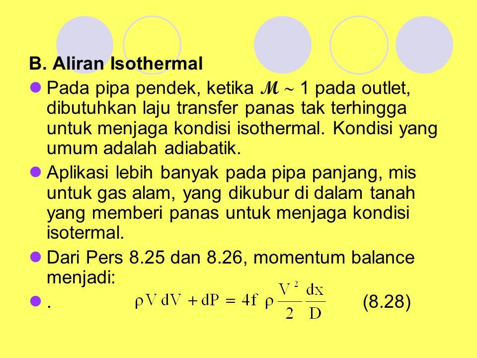 B. Aliran Isothermal Pada pipa pendek, ketika M  1 pada outlet, dibutuhkan laju transfer panas tak terhingga untuk menjaga kondisi isothermal. Kondis