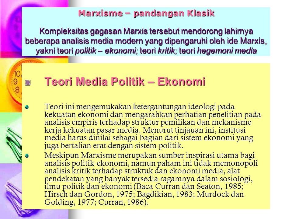 Marxisme – pandangan Klasik Kompleksitas gagasan Marxis tersebut mendorong lahirnya beberapa analisis media modern yang dipengaruhi oleh ide Marxis, y