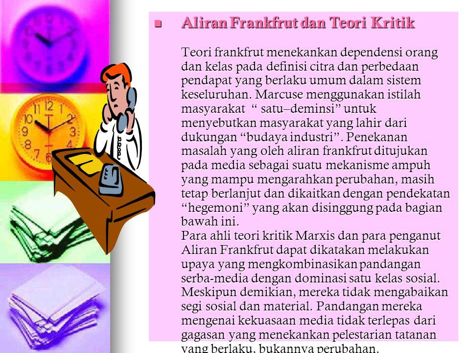 Aliran Frankfrut dan Teori Kritik Teori frankfrut menekankan dependensi orang dan kelas pada definisi citra dan perbedaan pendapat yang berlaku umum d