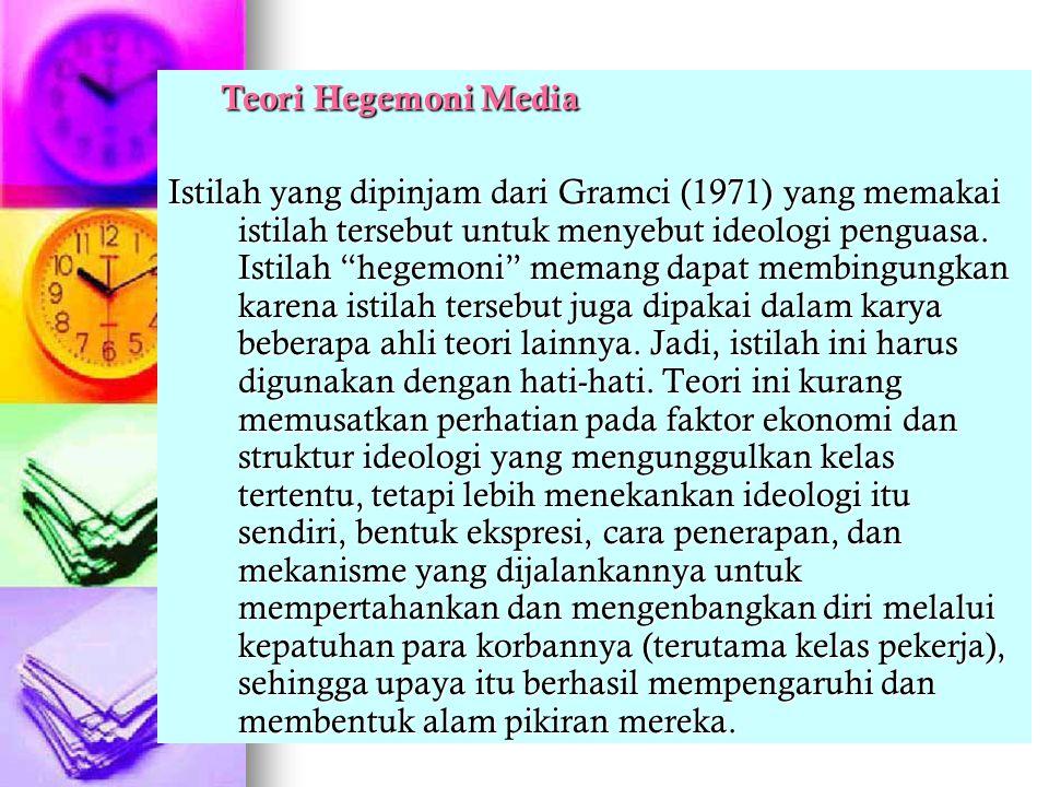 Teori Hegemoni Media Teori Hegemoni Media Istilah yang dipinjam dari Gramci (1971) yang memakai istilah tersebut untuk menyebut ideologi penguasa. Ist