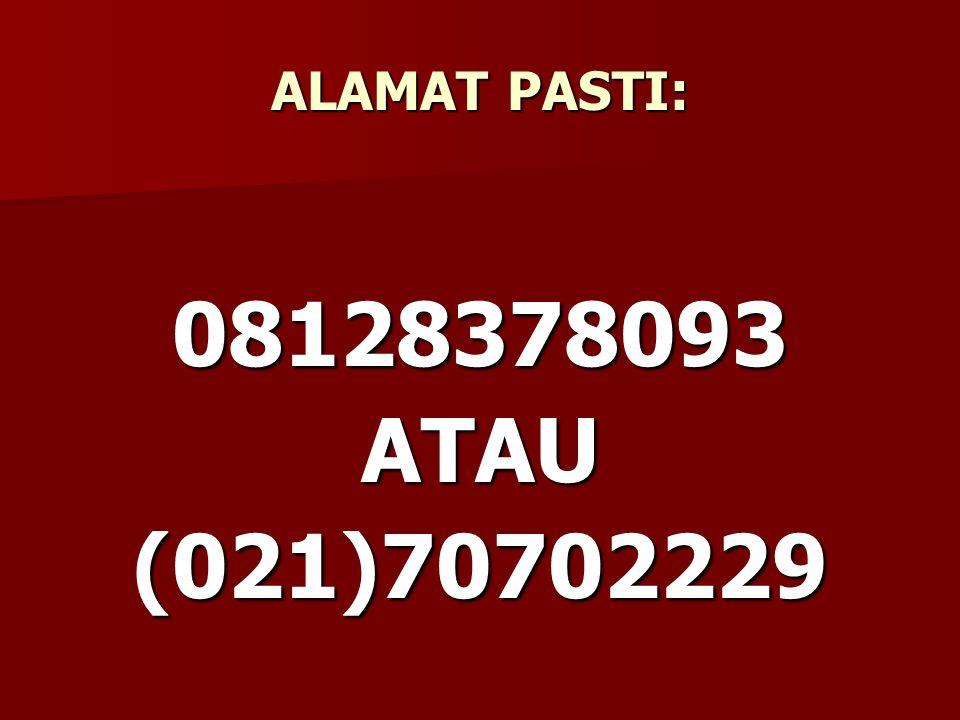 ALAMAT PASTI: 08128378093ATAU(021)70702229