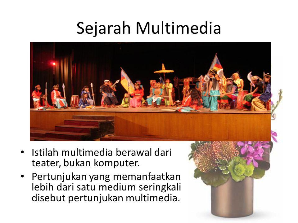 Sejarah Multimedia Istilah multimedia berawal dari teater, bukan komputer. Pertunjukan yang memanfaatkan lebih dari satu medium seringkali disebut per