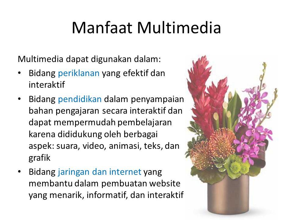 Manfaat Multimedia Multimedia dapat digunakan dalam: Bidang periklanan yang efektif dan interaktif Bidang pendidikan dalam penyampaian bahan pengajara