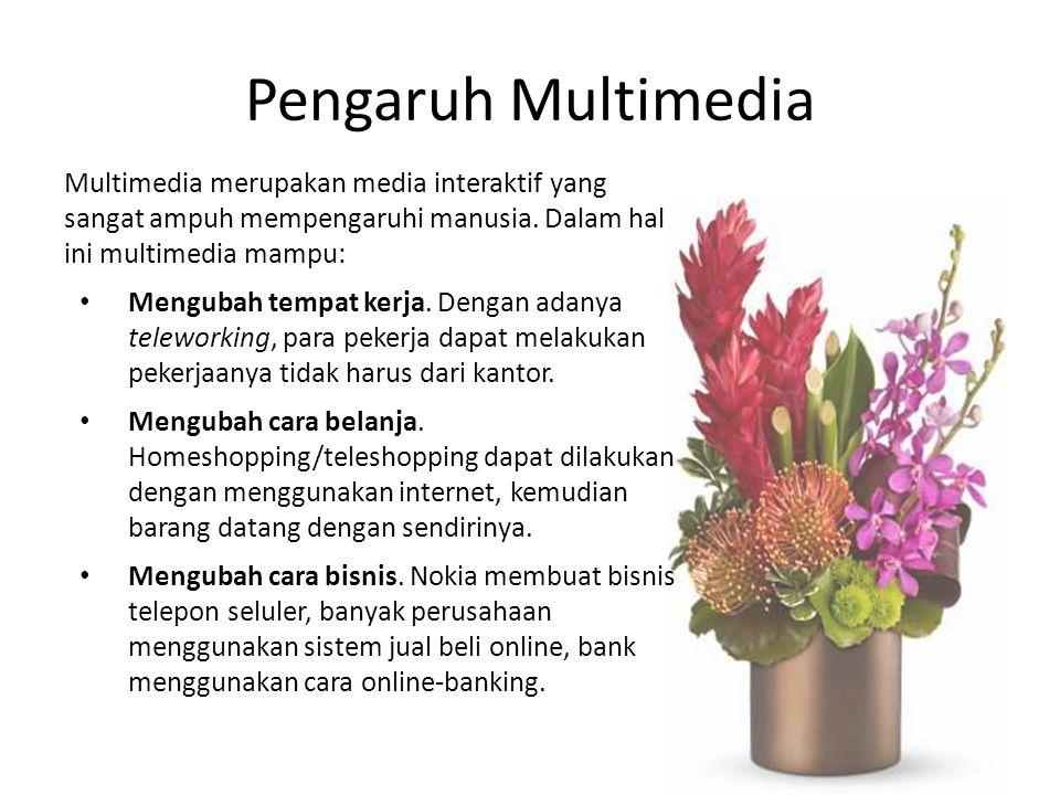 Pengaruh Multimedia Multimedia merupakan media interaktif yang sangat ampuh mempengaruhi manusia. Dalam hal ini multimedia mampu: Mengubah tempat kerj