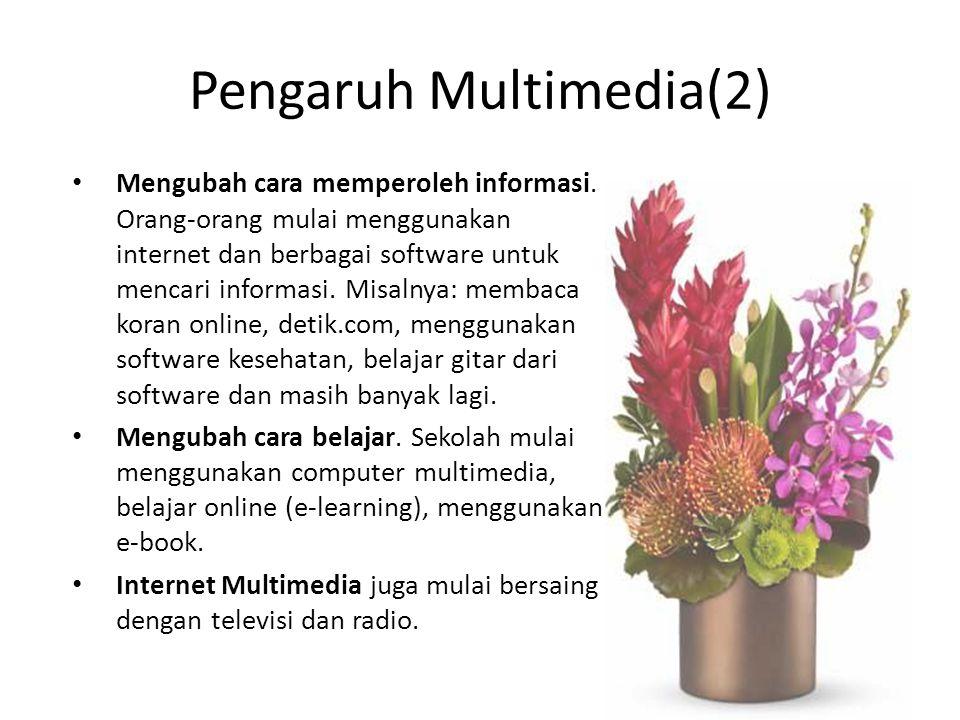Pengaruh Multimedia(2) Mengubah cara memperoleh informasi. Orang-orang mulai menggunakan internet dan berbagai software untuk mencari informasi. Misal