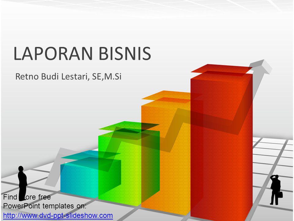 LAPORAN BISNIS Retno Budi Lestari, SE,M.Si Find More free PowerPoint templates on: http://www.dvd-ppt-slideshow.com