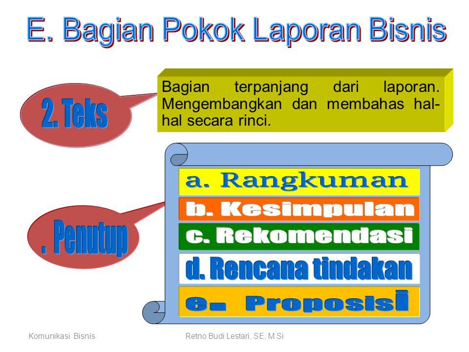 Komunikasi BisnisRetno Budi Lestari, SE, M.Si Bagian terpanjang dari laporan. Mengembangkan dan membahas hal- hal secara rinci.