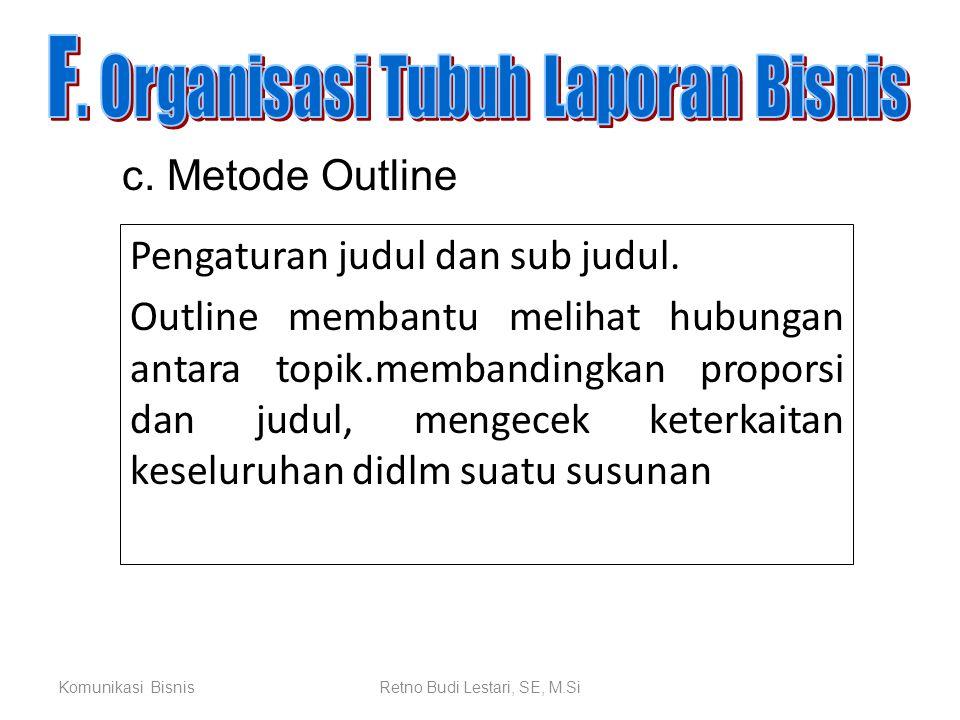 Komunikasi BisnisRetno Budi Lestari, SE, M.Si Pengaturan judul dan sub judul. Outline membantu melihat hubungan antara topik.membandingkan proporsi da