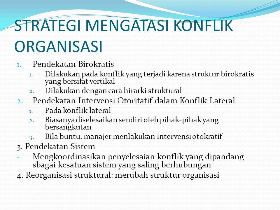 STRATEGI MENGATASI KONFLIK ORGANISASI 1. Pendekatan Birokratis 1.