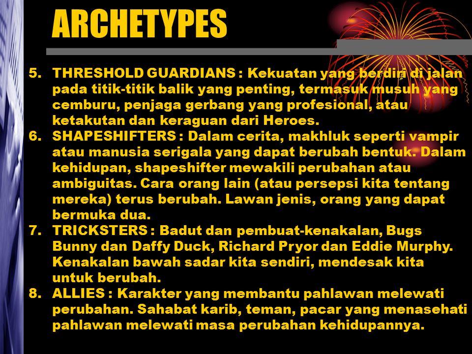 ARCHETYPES 5.THRESHOLD GUARDIANS : Kekuatan yang berdiri di jalan pada titik-titik balik yang penting, termasuk musuh yang cemburu, penjaga gerbang yang profesional, atau ketakutan dan keraguan dari Heroes.