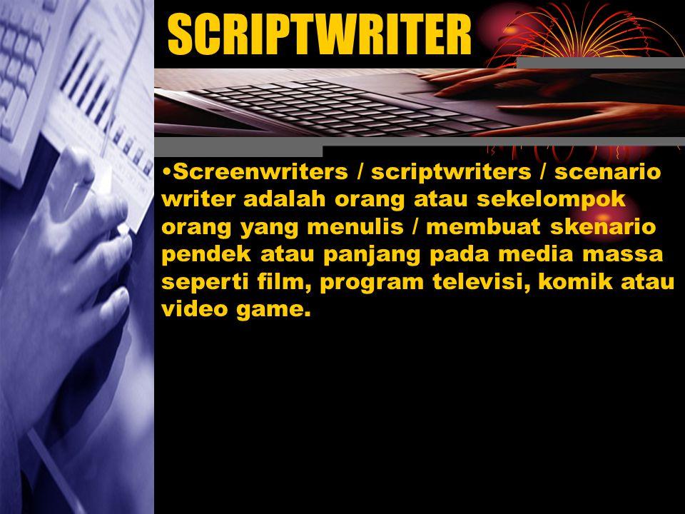 SCRIPTWRITER Screenwriters / scriptwriters / scenario writer adalah orang atau sekelompok orang yang menulis / membuat skenario pendek atau panjang pada media massa seperti film, program televisi, komik atau video game.