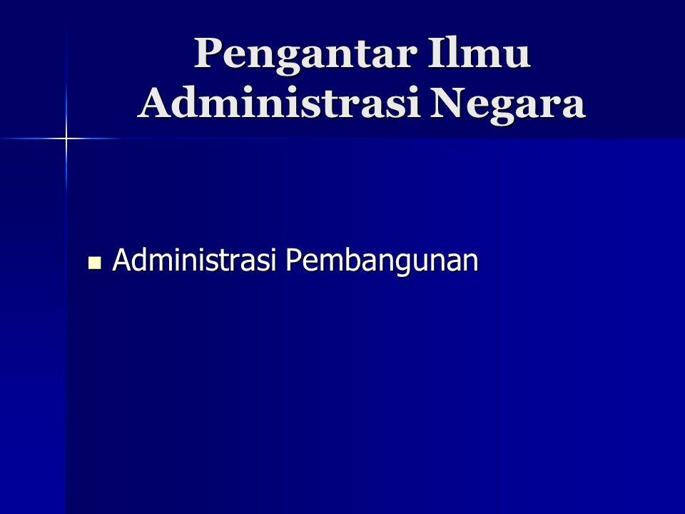 Pengantar Ilmu Administrasi Negara Administrasi Pembangunan Administrasi Pembangunan