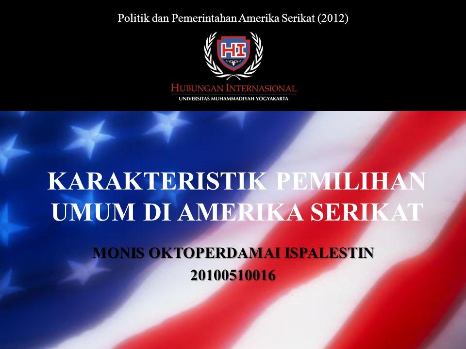 KARAKTERISTIK PEMILIHAN UMUM DI AMERIKA SERIKAT MONIS OKTOPERDAMAI ISPALESTIN 20100510016 Politik dan Pemerintahan Amerika Serikat (2012)