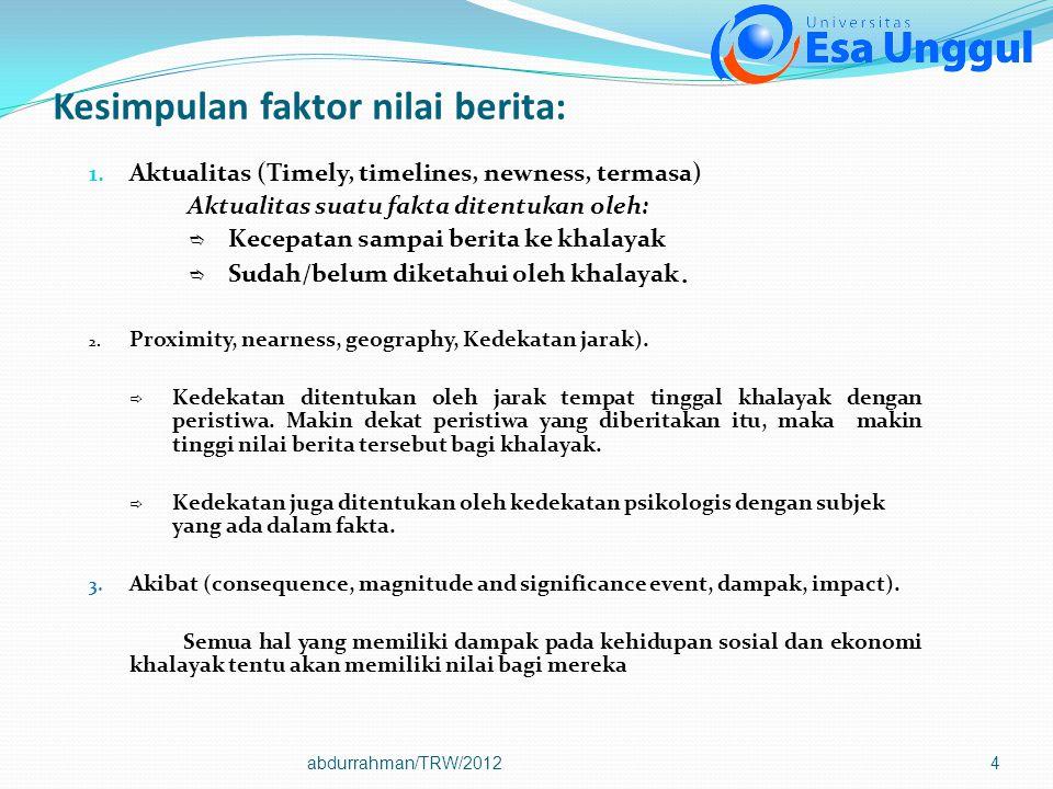 abdurrahman/TRW/20124 1. Aktualitas (Timely, timelines, newness, termasa) Aktualitas suatu fakta ditentukan oleh:  Kecepatan sampai berita ke khalaya