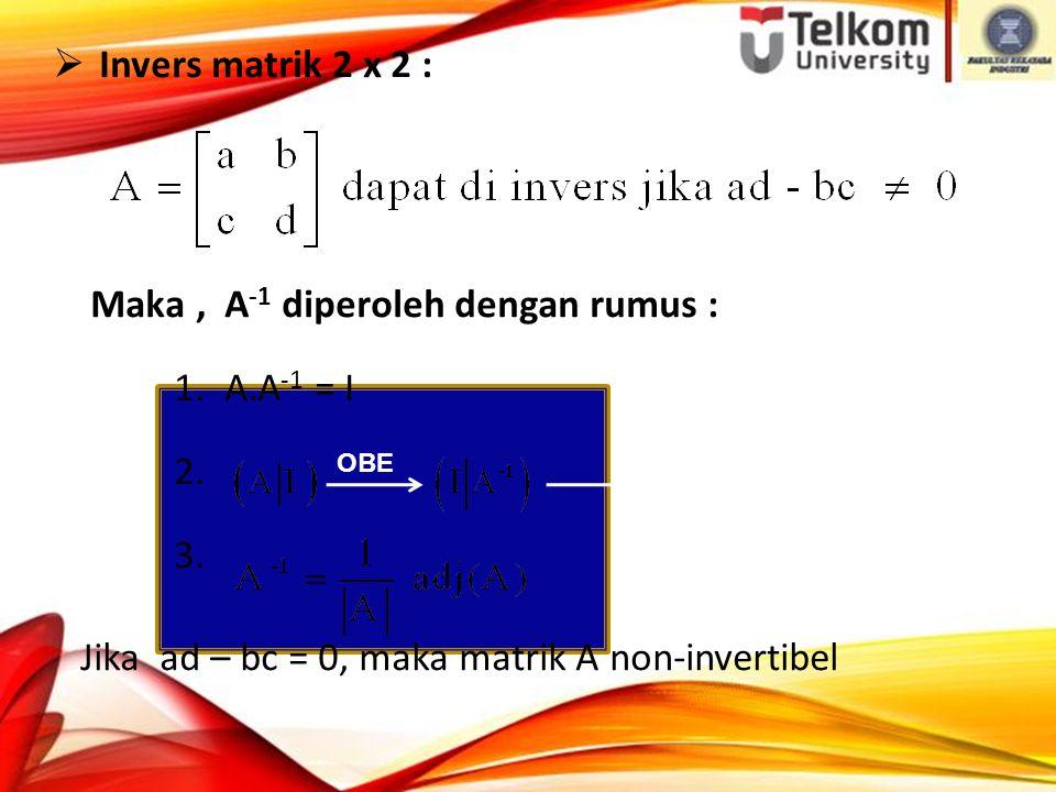  Invers matrik 2 x 2 : Maka, A -1 diperoleh dengan rumus : 1.