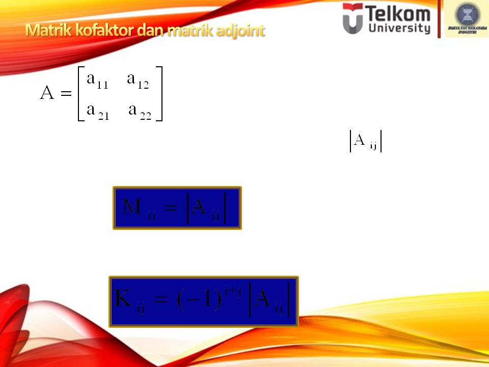 Jika baris ke i dan kolom j dibuang, maka disebut minor ke ij dari matrik A.