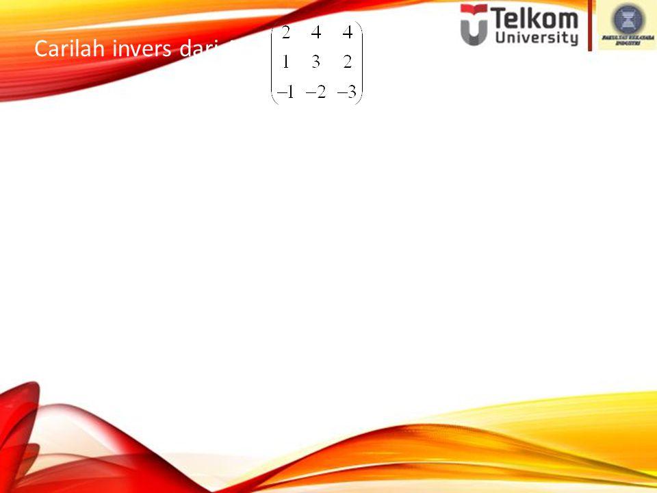 Carilah invers dari A = Jawab :C 11 = M 11 = - 5 C 12 = - M 12 = 1 C 13 = M 13 = 1 C 21 = - M 21 = 4 C 22 = M 22 = - 2 C 23 = - M 23 = 0 C 31 = M 31 = - 4 C 32 = - M 32 = 0 C 33 = M 33 = 2