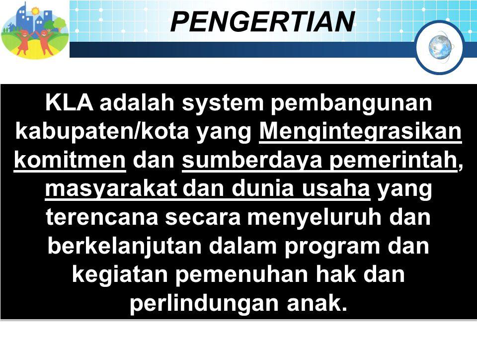 KLA adalah system pembangunan kabupaten/kota yang Mengintegrasikan komitmen dan sumberdaya pemerintah, masyarakat dan dunia usaha yang terencana secar