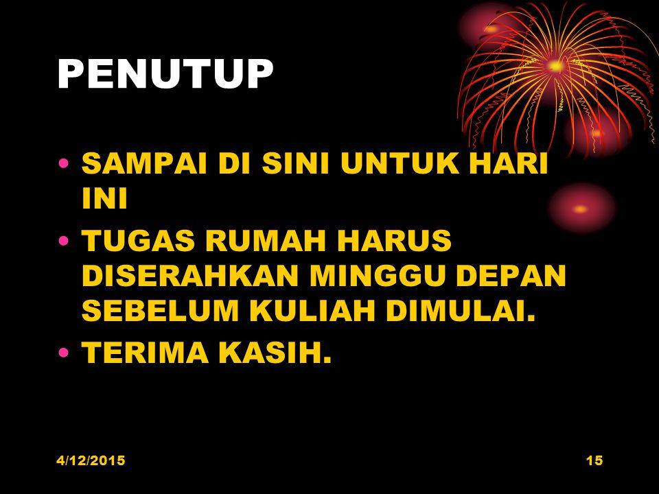 PENUTUP SAMPAI DI SINI UNTUK HARI INI TUGAS RUMAH HARUS DISERAHKAN MINGGU DEPAN SEBELUM KULIAH DIMULAI. TERIMA KASIH. 4/12/201515