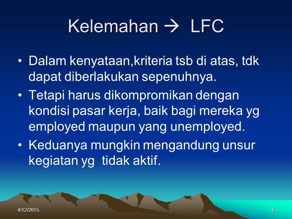 Kelemahan  L L L LFC Dalam kenyataan,kriteria tsb di atas, tdk dapat diberlakukan sepenuhnya. Tetapi harus dikompromikan dengan kondisi pasar kerja,