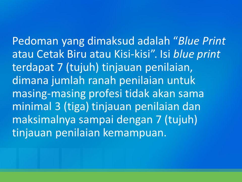 """Pedoman yang dimaksud adalah """"Blue Print atau Cetak Biru atau Kisi-kisi"""". Isi blue print terdapat 7 (tujuh) tinjauan penilaian, dimana jumlah ranah pe"""
