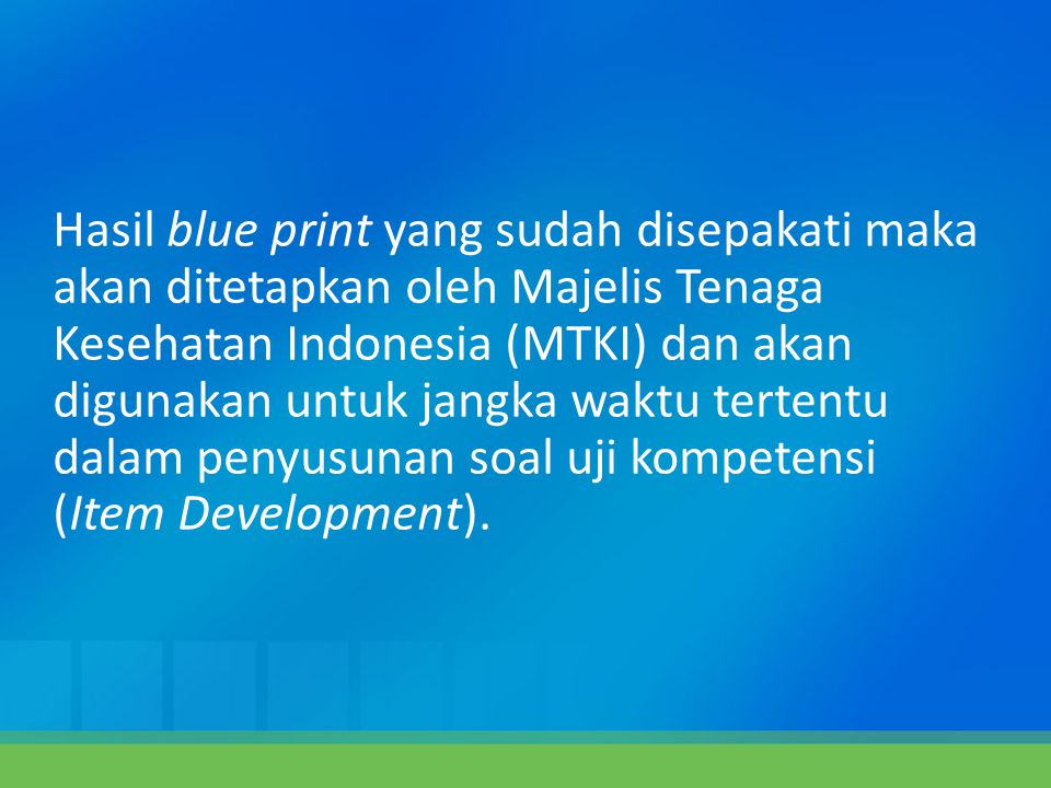Hasil blue print yang sudah disepakati maka akan ditetapkan oleh Majelis Tenaga Kesehatan Indonesia (MTKI) dan akan digunakan untuk jangka waktu terte