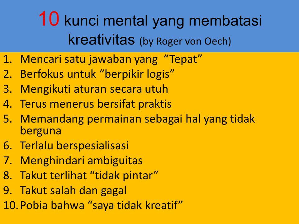 """10 kunci mental yang membatasi kreativitas (by Roger von Oech) 1.Mencari satu jawaban yang """"Tepat"""" 2.Berfokus untuk """"berpikir logis"""" 3.Mengikuti atura"""