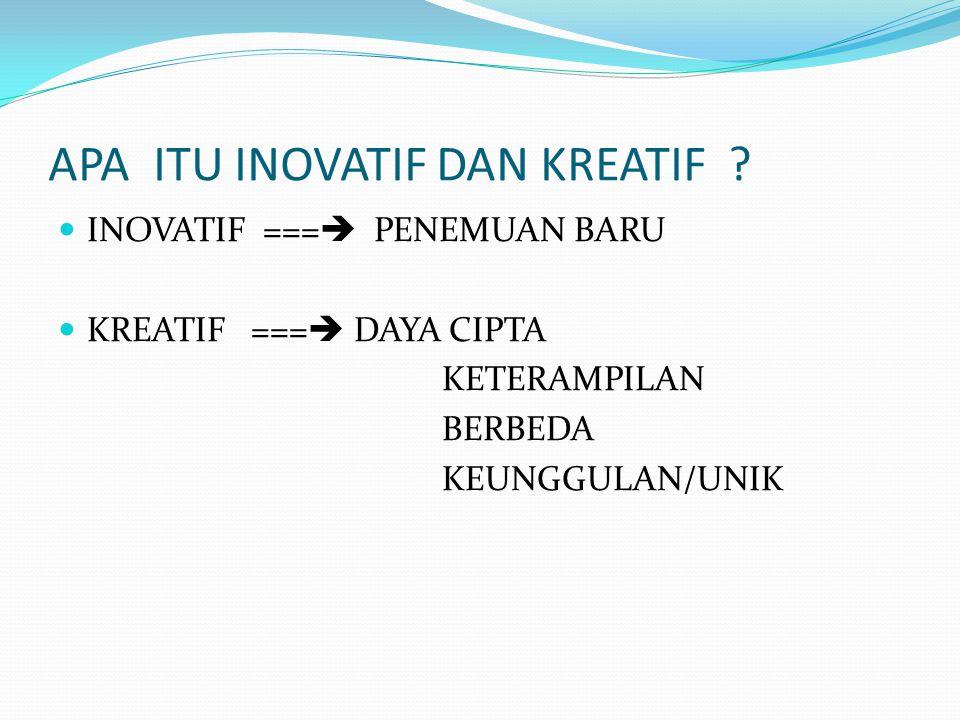 APA ITU INOVATIF DAN KREATIF ? INOVATIF ===  PENEMUAN BARU KREATIF ===  DAYA CIPTA KETERAMPILAN BERBEDA KEUNGGULAN/UNIK