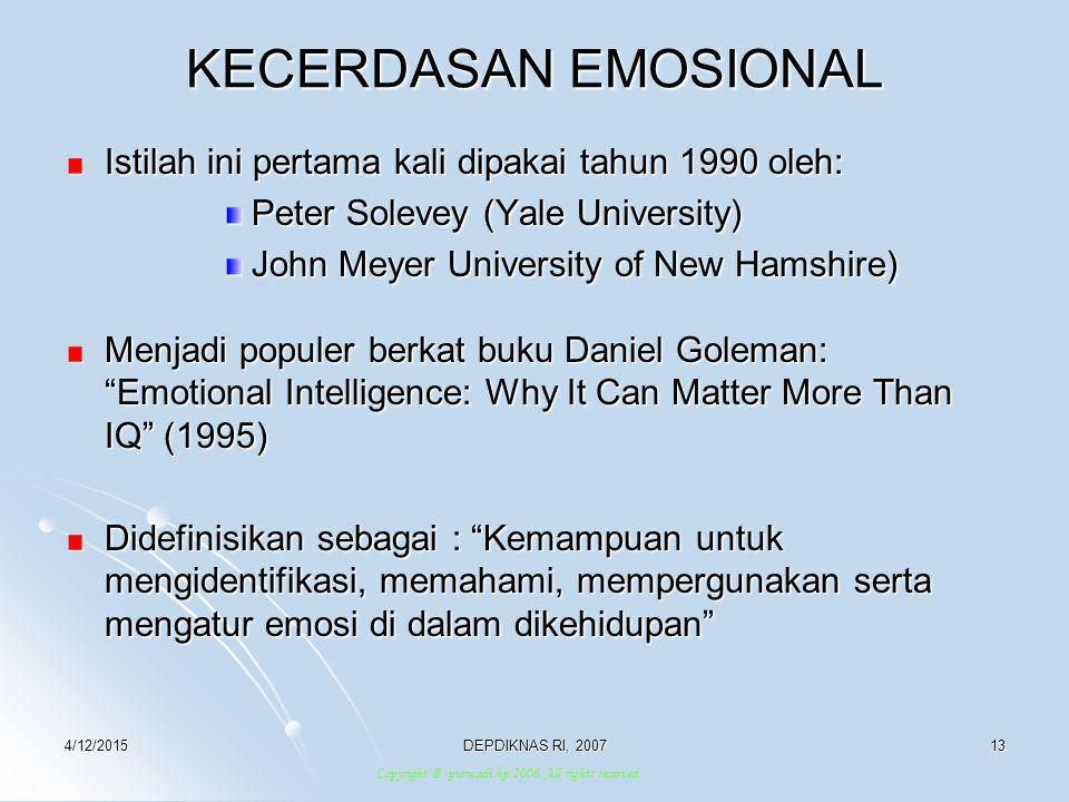 4/12/2015DEPDIKNAS RI, 200713 KECERDASAN EMOSIONAL Istilah ini pertama kali dipakai tahun 1990 oleh: Peter Solevey (Yale University) John Meyer Univer
