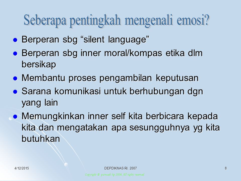 4/12/2015DEPDIKNAS RI, 20079 MENGAPA Kl E MENJADI PENTING Kecerdasan emosional tidak muncul dari pemikiran intelek yang jernih, tapi dari dari pekerjaan hati nurani manusia.